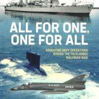 All for One, One for All – The Argentine Navy during the Falklands/Malvinas